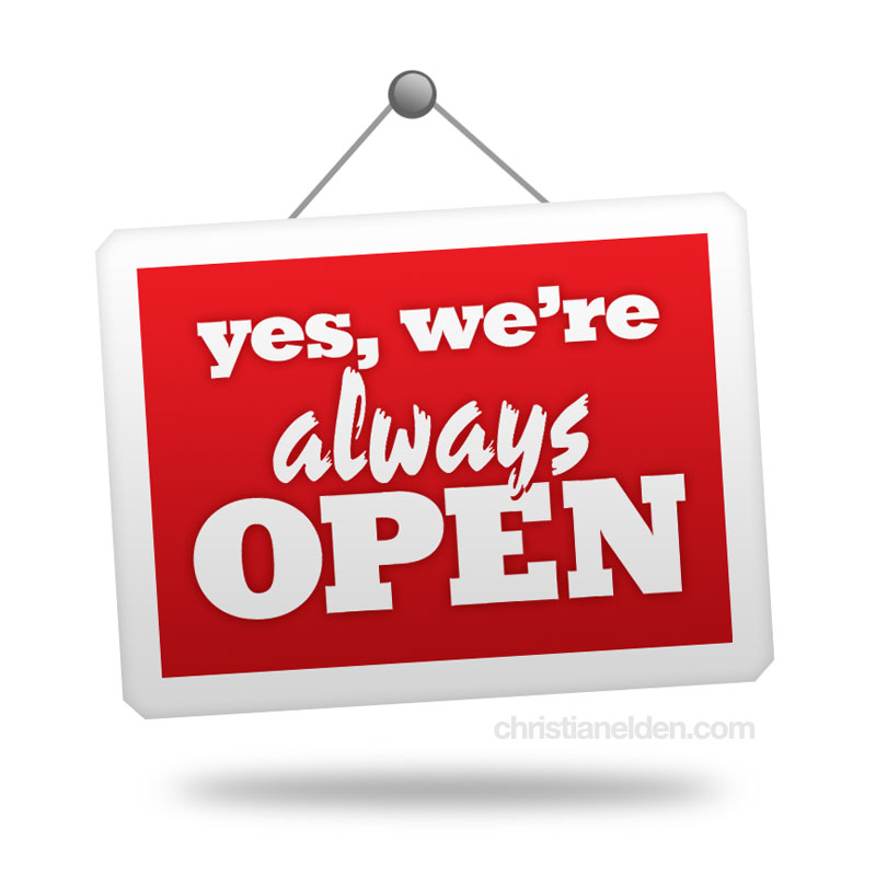 Yes, we're always open
