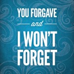 You Forgave and I Won't Forget